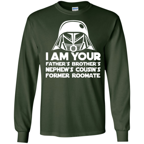 image 237 490x490px I'm Your Father's Brother's Nephew's Cousin's Former Roomate T Shirts