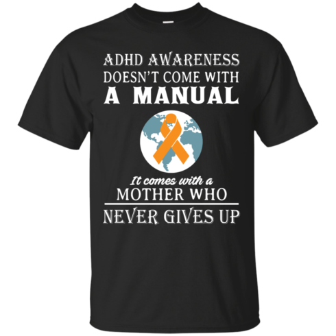 image 268 490x490px Adhd Awareness Shirt: It Come With a Mother Who Never Gives Up T Shirts
