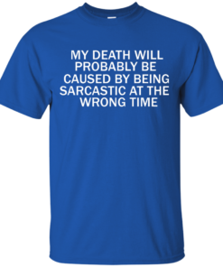 image 291 247x296px My Death Will Probably Be Caused By Being Sarcastic At The Wrong Time T Shirts