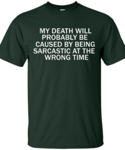 image 292 247x296px My Death Will Probably Be Caused By Being Sarcastic At The Wrong Time T Shirts