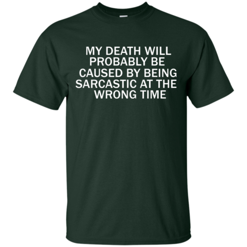 image 292 490x490px My Death Will Probably Be Caused By Being Sarcastic At The Wrong Time T Shirts