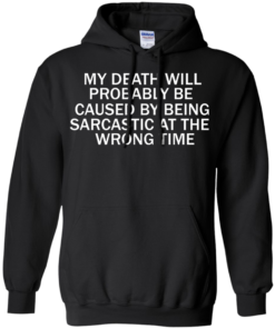 image 295 247x296px My Death Will Probably Be Caused By Being Sarcastic At The Wrong Time T Shirts