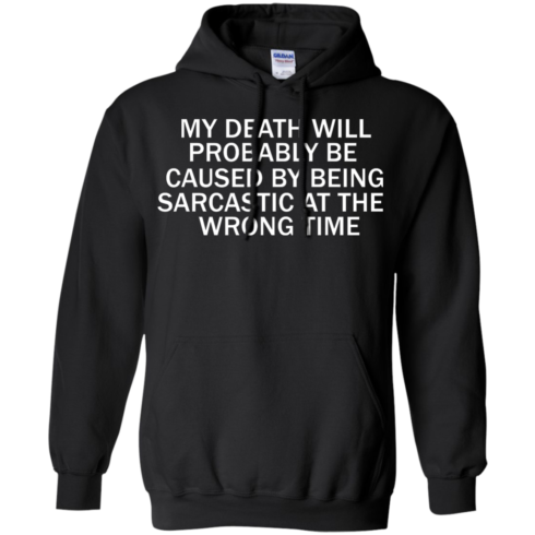 image 295 490x490px My Death Will Probably Be Caused By Being Sarcastic At The Wrong Time T Shirts