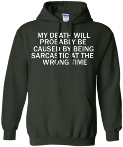 image 296 247x296px My Death Will Probably Be Caused By Being Sarcastic At The Wrong Time T Shirts