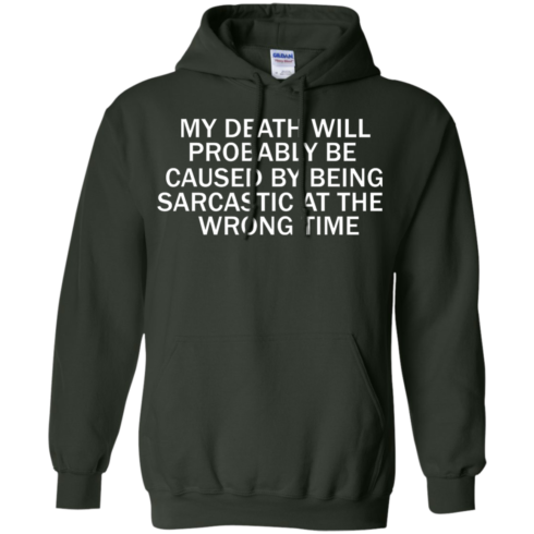 image 296 490x490px My Death Will Probably Be Caused By Being Sarcastic At The Wrong Time T Shirts