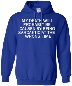 image 297 247x296px My Death Will Probably Be Caused By Being Sarcastic At The Wrong Time T Shirts