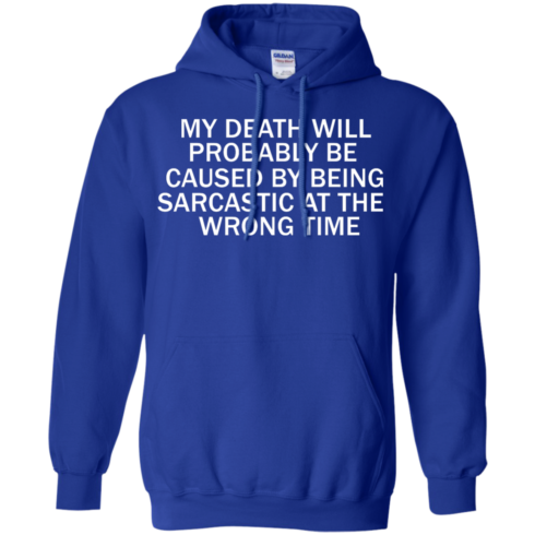 image 297 490x490px My Death Will Probably Be Caused By Being Sarcastic At The Wrong Time T Shirts