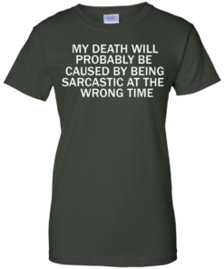 image 300 247x296px My Death Will Probably Be Caused By Being Sarcastic At The Wrong Time T Shirts