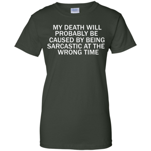 image 300 490x490px My Death Will Probably Be Caused By Being Sarcastic At The Wrong Time T Shirts