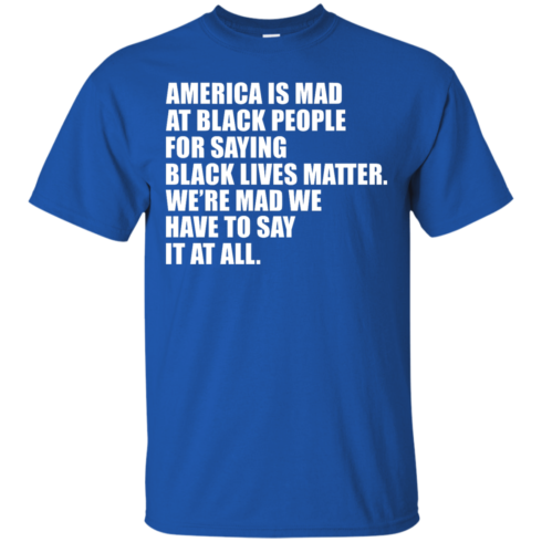 image 34 490x490px American Is Mad At Black People For Saying Black Lives Matter T Shirt