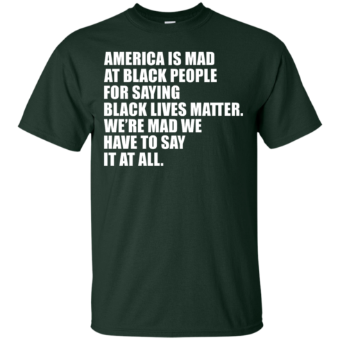 image 35 490x490px American Is Mad At Black People For Saying Black Lives Matter T Shirt