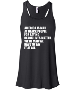image 37 247x296px American Is Mad At Black People For Saying Black Lives Matter T Shirt