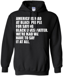 image 38 247x296px American Is Mad At Black People For Saying Black Lives Matter T Shirt