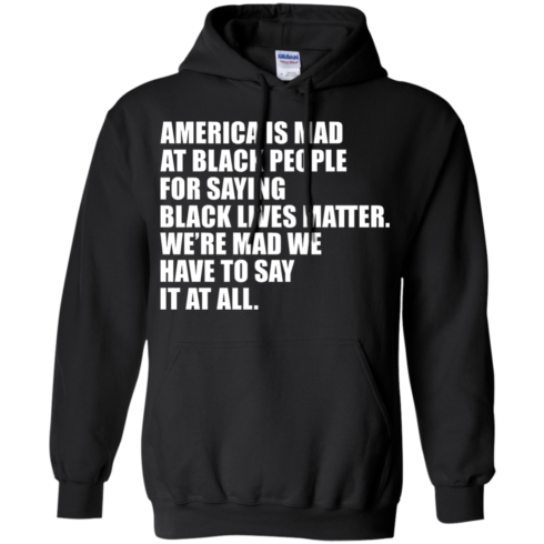 image 38 490x490px American Is Mad At Black People For Saying Black Lives Matter T Shirt