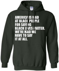 image 39 247x296px American Is Mad At Black People For Saying Black Lives Matter T Shirt