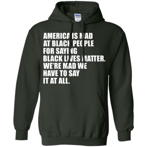 image 39 490x490px American Is Mad At Black People For Saying Black Lives Matter T Shirt