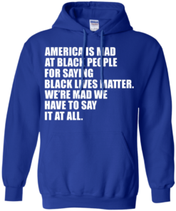 image 40 247x296px American Is Mad At Black People For Saying Black Lives Matter T Shirt