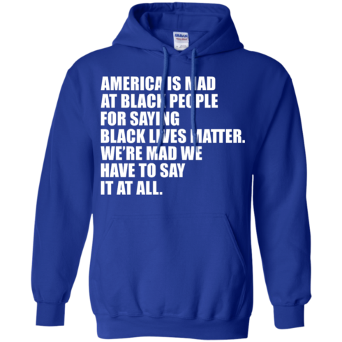 image 40 490x490px American Is Mad At Black People For Saying Black Lives Matter T Shirt