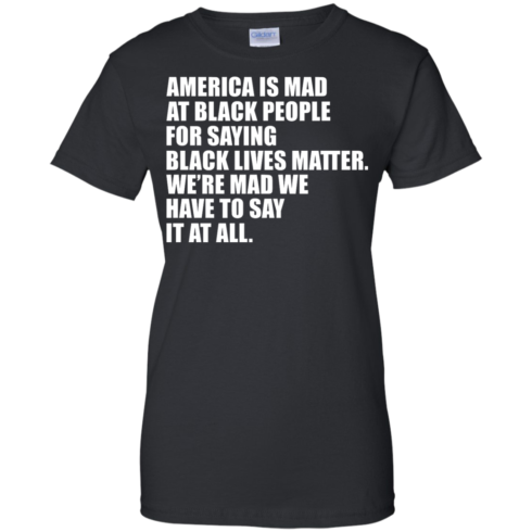 image 41 490x490px American Is Mad At Black People For Saying Black Lives Matter T Shirt