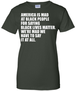image 42 247x296px American Is Mad At Black People For Saying Black Lives Matter T Shirt