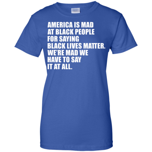 image 43 490x490px American Is Mad At Black People For Saying Black Lives Matter T Shirt