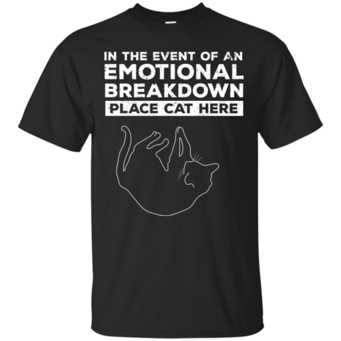image 1009 490x490px In The Event Of An Emotional Breakdown Place Cat Here T Shirts