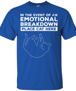 image 1010 247x296px In The Event Of An Emotional Breakdown Place Cat Here T Shirts