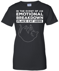 image 1015 247x296px In The Event Of An Emotional Breakdown Place Cat Here T Shirts