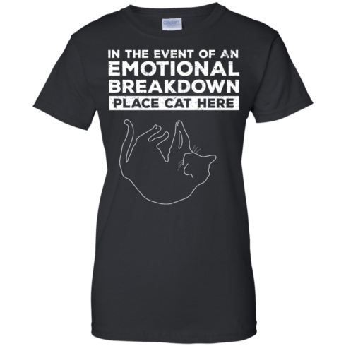 image 1015 490x490px In The Event Of An Emotional Breakdown Place Cat Here T Shirts
