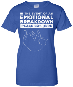 image 1016 247x296px In The Event Of An Emotional Breakdown Place Cat Here T Shirts