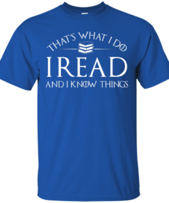 image 165 247x296px That's What I Do I Read and I Know Things T Shirt, Hoodies