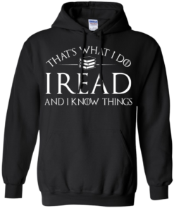 image 169 247x296px That's What I Do I Read and I Know Things T Shirt, Hoodies