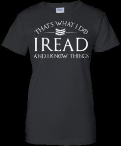 image 172 247x296px That's What I Do I Read and I Know Things T Shirt, Hoodies
