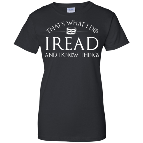 image 172 490x490px That's What I Do I Read and I Know Things T Shirt, Hoodies