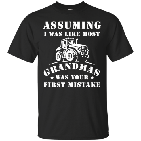 image 233 490x490px Assuming I Was Like Most Grandmas Was Your First Mistake T Shirts