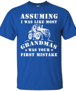 image 234 247x296px Assuming I Was Like Most Grandmas Was Your First Mistake T Shirts