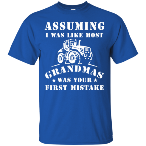 image 234 490x490px Assuming I Was Like Most Grandmas Was Your First Mistake T Shirts