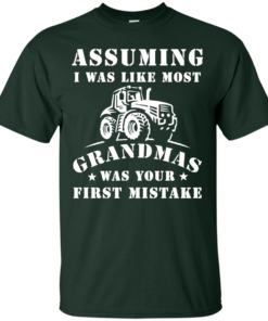 image 235 247x296px Assuming I Was Like Most Grandmas Was Your First Mistake T Shirts