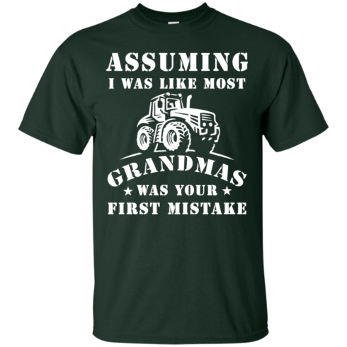 image 235 490x490px Assuming I Was Like Most Grandmas Was Your First Mistake T Shirts