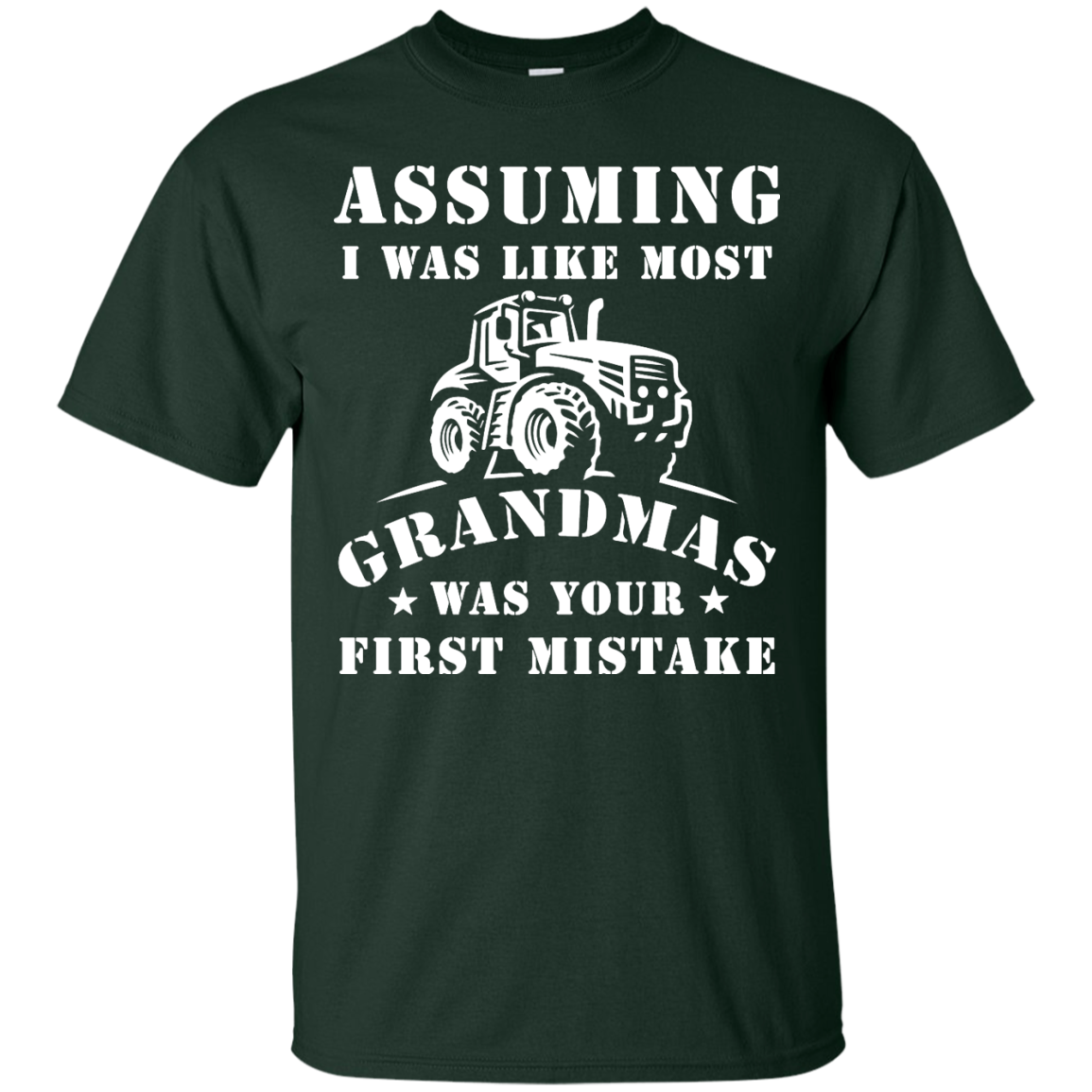 image 235px Assuming I Was Like Most Grandmas Was Your First Mistake T Shirts