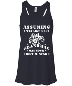 image 236 247x296px Assuming I Was Like Most Grandmas Was Your First Mistake T Shirts