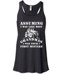 image 237 247x296px Assuming I Was Like Most Grandmas Was Your First Mistake T Shirts