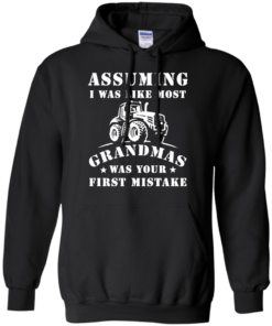image 238 247x296px Assuming I Was Like Most Grandmas Was Your First Mistake T Shirts