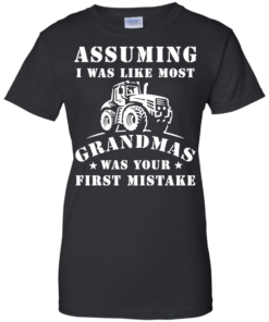 image 241 247x296px Assuming I Was Like Most Grandmas Was Your First Mistake T Shirts