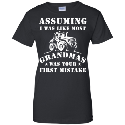 image 241 490x490px Assuming I Was Like Most Grandmas Was Your First Mistake T Shirts