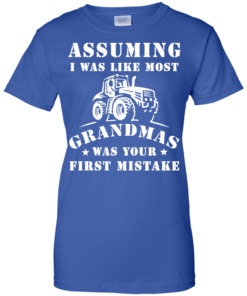 image 242 247x296px Assuming I Was Like Most Grandmas Was Your First Mistake T Shirts