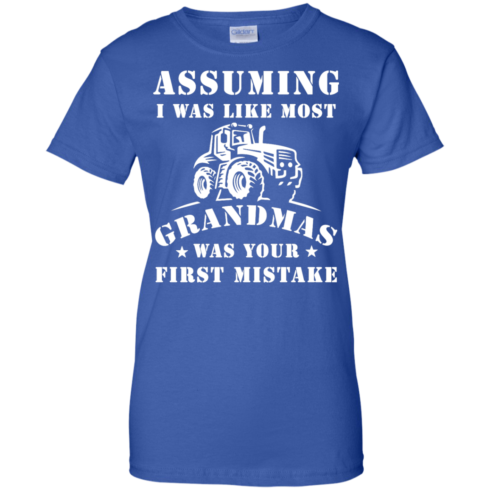 image 242 490x490px Assuming I Was Like Most Grandmas Was Your First Mistake T Shirts