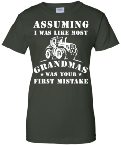image 243 247x296px Assuming I Was Like Most Grandmas Was Your First Mistake T Shirts