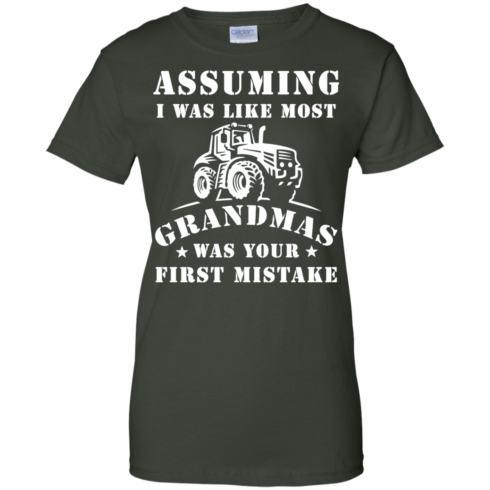 image 243 490x490px Assuming I Was Like Most Grandmas Was Your First Mistake T Shirts
