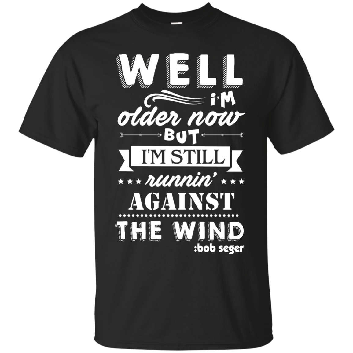 image 244px Bob Seger: I'm Older Now But I'm Still Running Against The Wind T Shirts